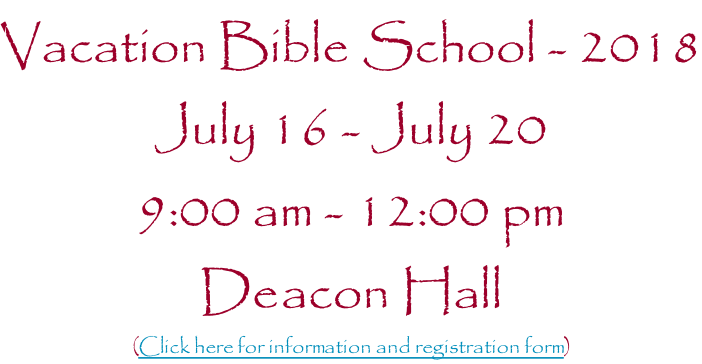 Vacation Bible School - 2018 July 16 - July 20 9:00 am - 12:00 pm Deacon Hall (Click here for information and registration form)